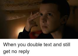 Why You No Reply Meme - when you double text and still get no reply funny meme on me me
