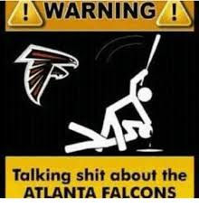 Falcons Memes - warning n talking shit about the atlanta falcons atlanta falcons