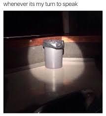Turn On Memes - whenever it s my turn to speak memes