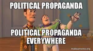 Propaganda Meme - political propaganda political propaganda everywhere buzz and