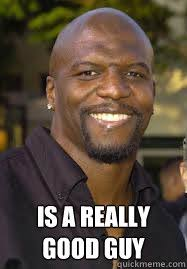 Terry Meme - is a really good guy good guy terry crews quickmeme