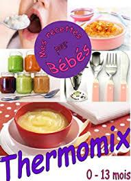 recette de cuisine pour bébé recettes pour mon bébé la cuisine avec mon thermomix t 4 ebook