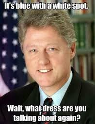 Bill Clinton Meme - bill clinton thedress what color is this dress know your meme