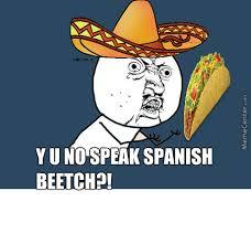 Speak Spanish Meme - y u no speak spanish by sullenhighstar meme center