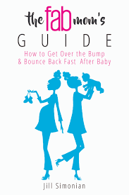 the fab mom u0027s guide how to get over the bump u0026 bounce back fast
