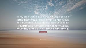 He Loves Me Not Quotes by Stephenie Meyer Quote U201cin My Head Carlisle U0027s Kind Eyes Did Not