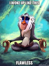I Woke Up Like This Meme - i woke up like this flawless rafiki meditating lion king make