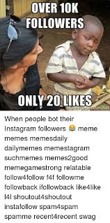 Meme Bot - over 10k followers only 20 likes when people bot their instagram