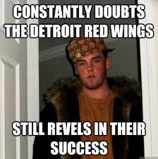 Red Wings Meme - constantly doubts the detroit red wings still revels in their