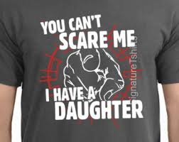 you can u0027t scare me i have daughters fathers day gift for