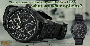 Most Rugged Watches Think Tough Watches For A Pilot 5 Best Pilot Watches Selected By