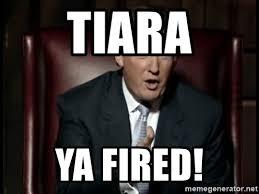 Tiara Meme - tiara ya fired donald trump meme generator