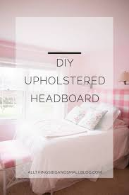 How To Make A Headboard With Fabric by Diy Upholstered Headboard