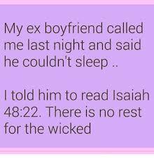 Meme Ex Boyfriend - my ex boyfriend called me last night and said he couldn t sleep i