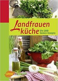 landfrauenküche rezepte landfrauenküche die 200 besten rezepte de oda tietz