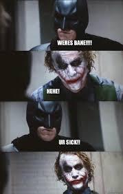 Hehe Meme - weres bane hehe ur sick batman panel quickmeme