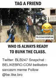 Tag A Friend Meme - tag a friend fbcomdesifun who is always ready to bunkthe class