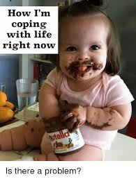 Nutella Meme - how i m coping with life right now nutella is there a problem