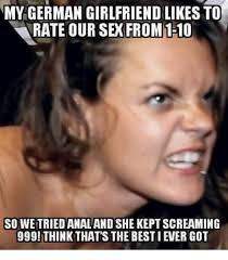 Best Girlfriend Ever Meme - my german girlfriend likes to from so we tried analand she kept