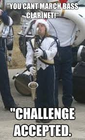 Clarinet Meme - you cant march bass clarinet challenge accepted bass