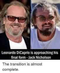 Dicaprio Memes - leonardo dicaprio is approaching his final form jack nicholson the