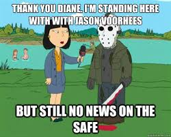 Jason Voorhees Meme - thank you diane i m standing here with with jason voorhees but