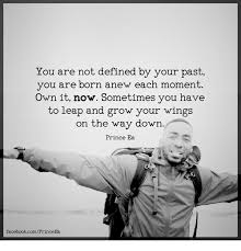 Memes Defined - you are not defined by your past you are born anew each moment own