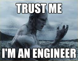 Engineer Meme - trust me i m an engineer prometheus engineer quickmeme