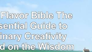 read the flavor bible the essential guide to culinary creativity