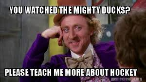 Hockey Meme Generator - meme creator you watched the mighty ducks please teach me more