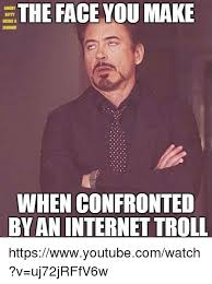 Troll Internet Meme - the face you make angay meeds a when confronted by an internet troll