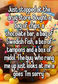 Midol Meme - just stopped at the drug store bought a bag of chips a chocolate