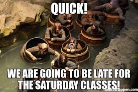 Barrels Meme - quick we are going to be late for the saturday classes meme