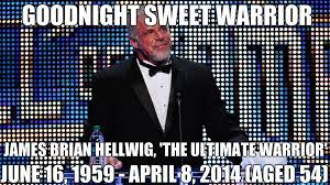 Ultimate Warrior Meme - james brian hellwig aka the ultimate warrior goodnight sweet