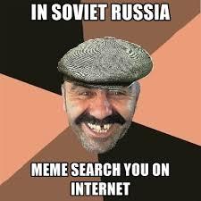 In Soviet Russia Meme - in soviet russia meme search you on internet create meme