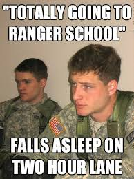 Ranger School Meme - totally going to ranger school falls asleep on two hour lane rotc