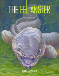 Seeking Eel Cast Book Extract The Eel Angler Barry Mcconnell Bob