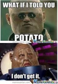 What If I Told You Potato Meme - image result for potato memes potato pinterest memes memes