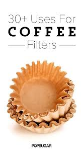 coffee filter uses 34 clever uses for coffee filters other than making coffee other