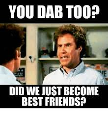 Did We Just Become Best Friends Meme - you dab too did we just become best friends friends meme on me me
