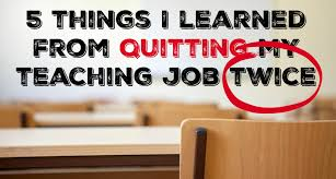 5 things i learned from quitting my teaching job twice