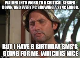 Easy Memes - it s my 30th today i was hoping i d have a easy day imgflip