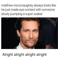Matthew Mcconaughey Meme - 25 best memes about matthew mcconaughey lincoln matthew