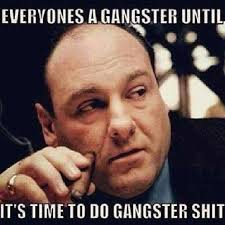 Internet Gangster Meme - everyones a gangster until it s time to do gangster shit funny meme