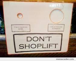 Shoplifting Meme - the downside to shoplifting by ben meme center