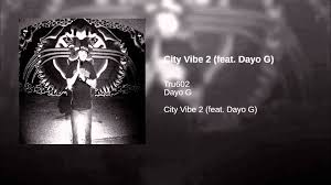city vibe 2 feat dayo g youtube