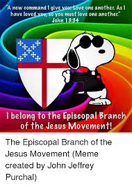 Episcopal Church Memes - a new command i give ove one another as i have loved your 0 you