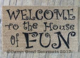 Fun Doormat Welcome To The House Of Fun Novelty Doormat By Damn Good Doormats