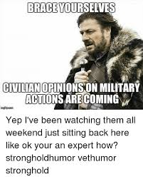 brace yourselves civilian opinions on military actionsare comingn