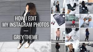 how i edit my instagram photos 2016 grey white theme